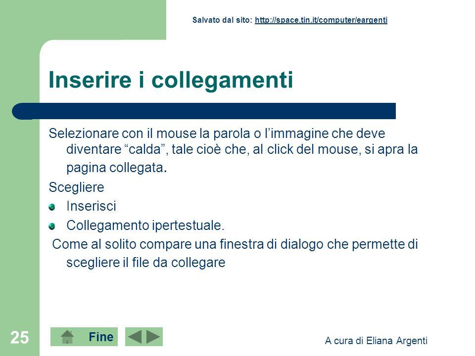 Fine Salvato dal sito: http://space.tin.it/computer/eargentihttp://space.tin.it/computer/eargenti A cura di Eliana Argenti 25 Inserire i collegamenti