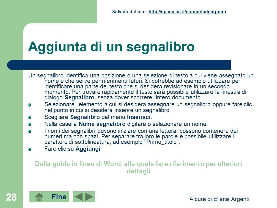 Fine Salvato dal sito: http://space.tin.it/computer/eargentihttp://space.tin.it/computer/eargenti A cura di Eliana Argenti 28 Aggiunta di un segnalibr