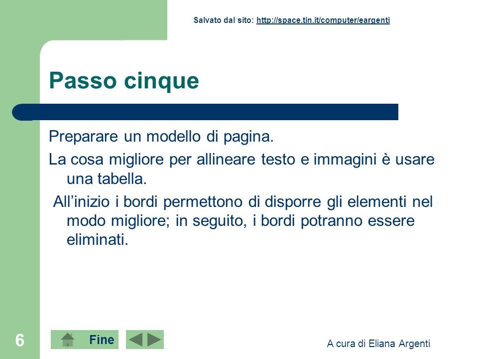 Fine Salvato dal sito: http://space.tin.it/computer/eargentihttp://space.tin.it/computer/eargenti A cura di Eliana Argenti 6 Passo cinque Preparare un