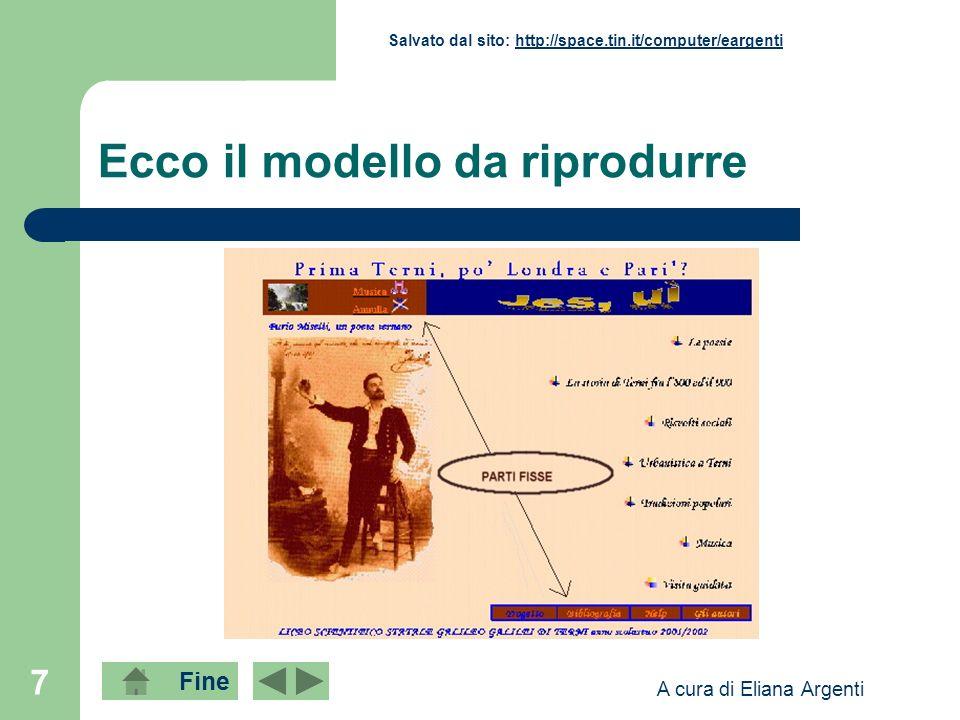 Fine Salvato dal sito: http://space.tin.it/computer/eargentihttp://space.tin.it/computer/eargenti A cura di Eliana Argenti 38 Salvare la pagina come modello (.dot): potrà essere usata per tutto lipertesto.
