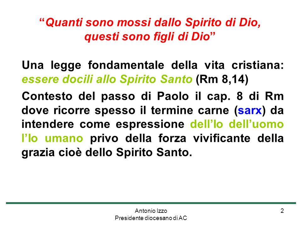Antonio Izzo Presidente diocesano di AC 2 Una legge fondamentale della vita cristiana: essere docili allo Spirito Santo (Rm 8,14) Contesto del passo di Paolo il cap.
