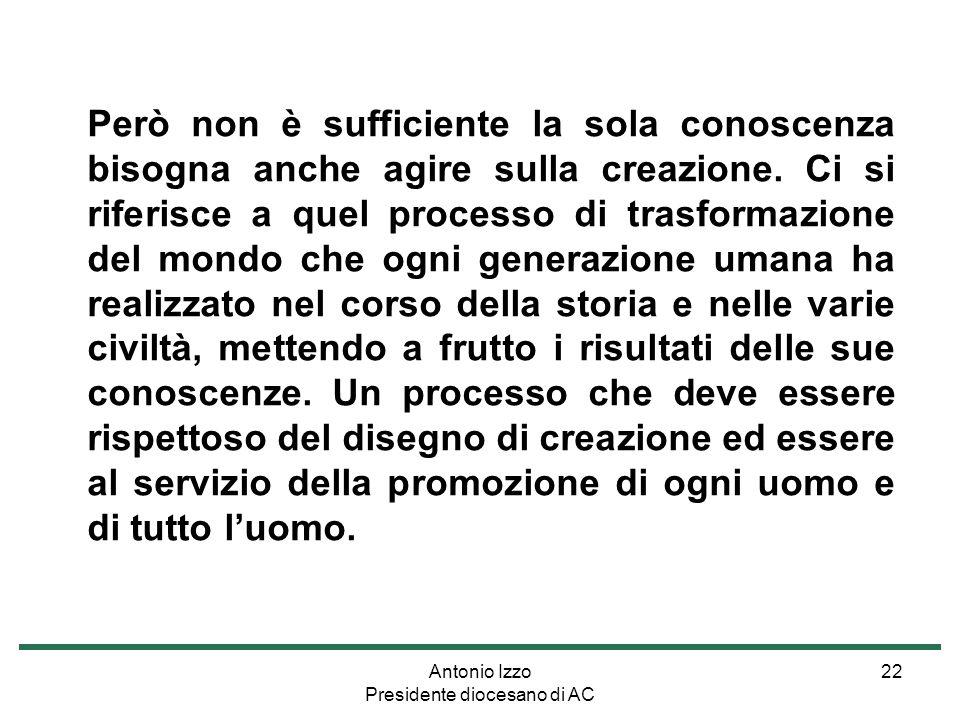 Antonio Izzo Presidente diocesano di AC 22 Però non è sufficiente la sola conoscenza bisogna anche agire sulla creazione.