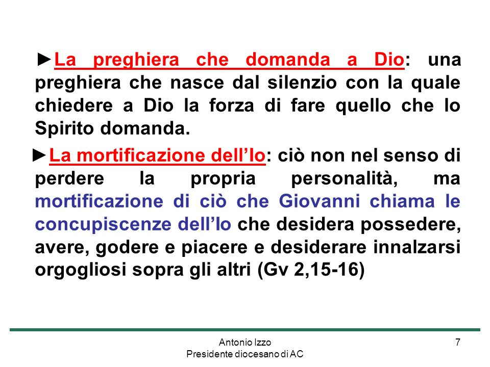 Antonio Izzo Presidente diocesano di AC 7 La preghiera che domanda a Dio: una preghiera che nasce dal silenzio con la quale chiedere a Dio la forza di fare quello che lo Spirito domanda.