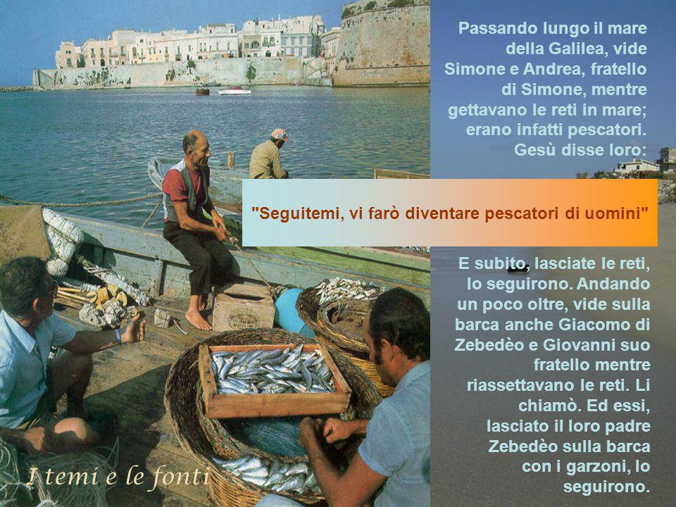 Passando lungo il mare della Galilea, vide Simone e Andrea, fratello di Simone, mentre gettavano le reti in mare; erano infatti pescatori.