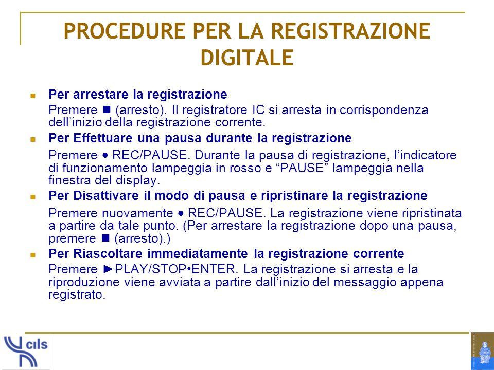 PROCEDURE PER LA REGISTRAZIONE DIGITALE Per arrestare la registrazione Premere (arresto). Il registratore IC si arresta in corrispondenza dellinizio d