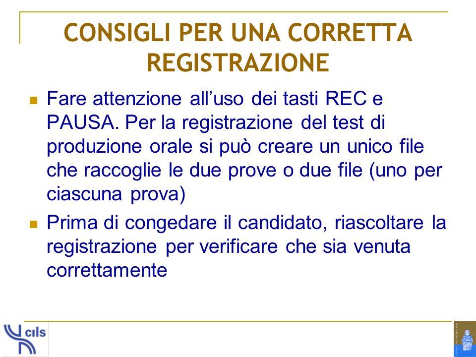 CONSIGLI PER UNA CORRETTA REGISTRAZIONE Fare attenzione alluso dei tasti REC e PAUSA. Per la registrazione del test di produzione orale si può creare