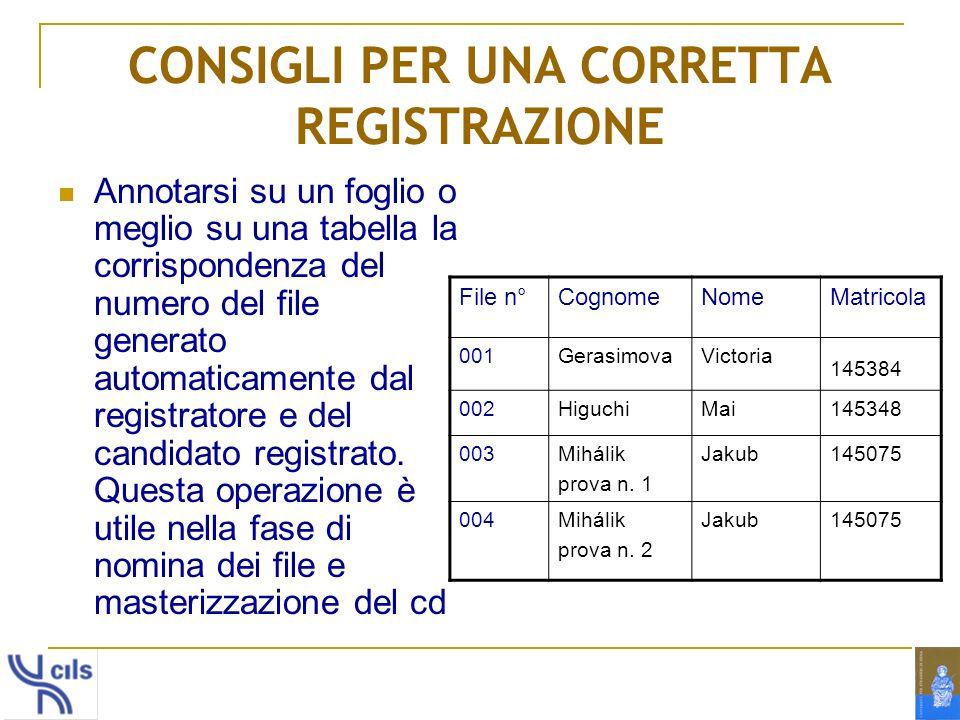 CONSIGLI PER UNA CORRETTA REGISTRAZIONE Annotarsi su un foglio o meglio su una tabella la corrispondenza del numero del file generato automaticamente