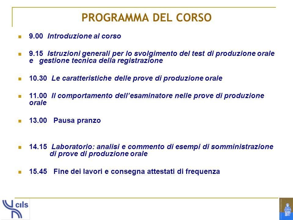PROGRAMMA DEL CORSO 9.00 Introduzione al corso 9.15 Istruzioni generali per lo svolgimento del test di produzione orale e gestione tecnica della regis