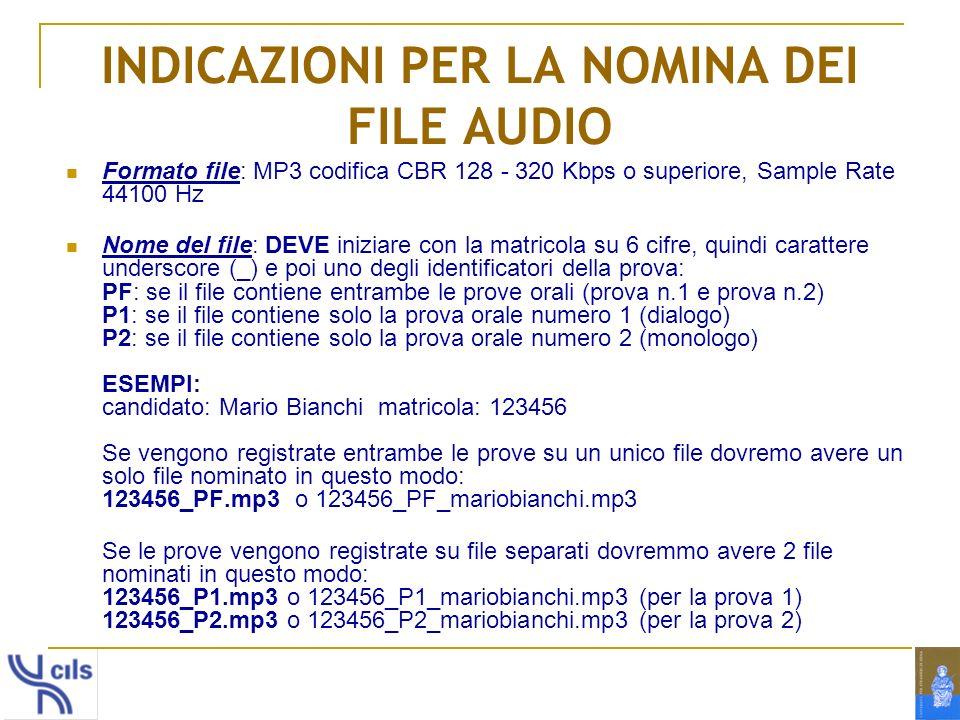 INDICAZIONI PER LA NOMINA DEI FILE AUDIO Formato file: MP3 codifica CBR 128 - 320 Kbps o superiore, Sample Rate 44100 Hz Nome del file: DEVE iniziare