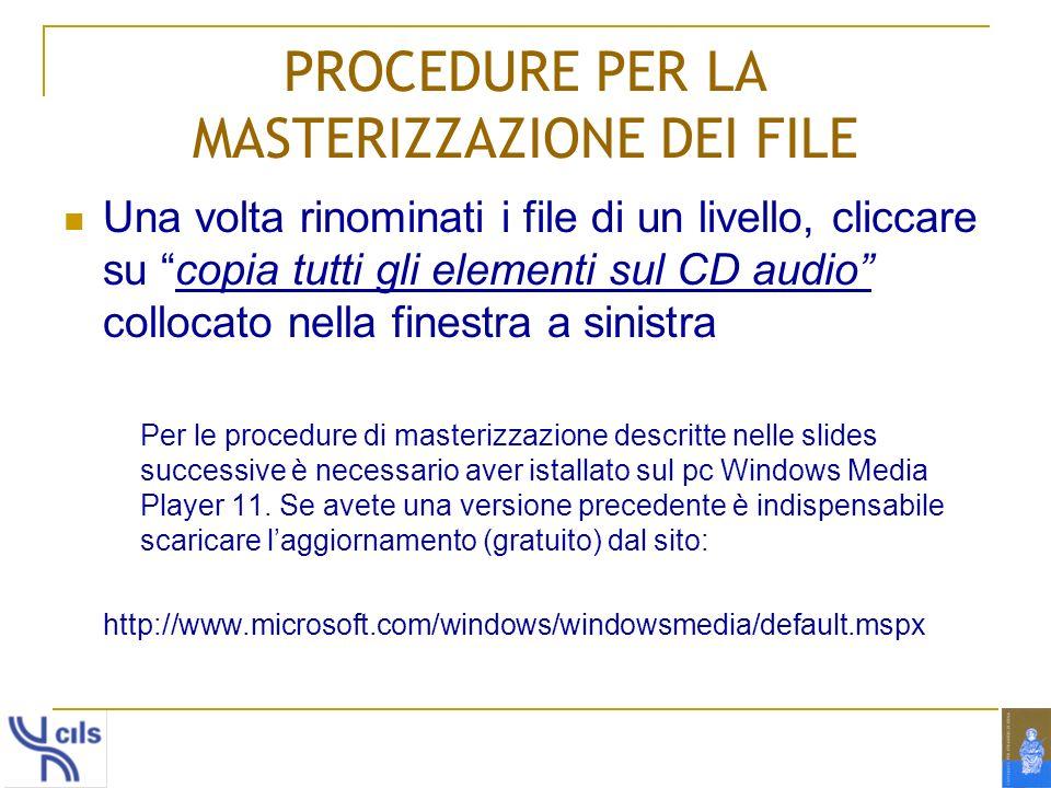 PROCEDURE PER LA MASTERIZZAZIONE DEI FILE Una volta rinominati i file di un livello, cliccare su copia tutti gli elementi sul CD audio collocato nella