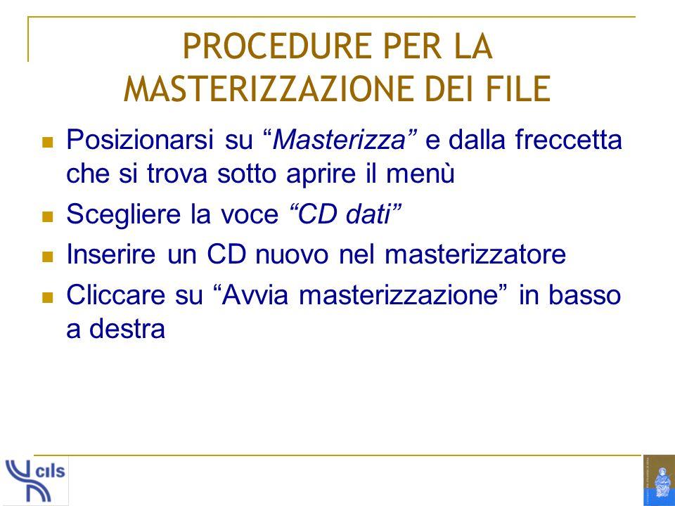 PROCEDURE PER LA MASTERIZZAZIONE DEI FILE Posizionarsi su Masterizza e dalla freccetta che si trova sotto aprire il menù Scegliere la voce CD dati Ins