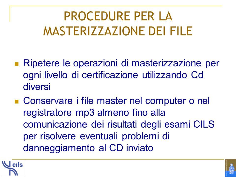 PROCEDURE PER LA MASTERIZZAZIONE DEI FILE Ripetere le operazioni di masterizzazione per ogni livello di certificazione utilizzando Cd diversi Conserva