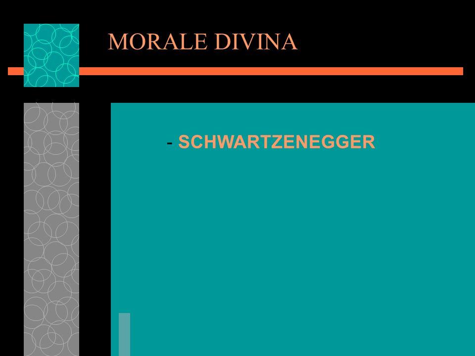 MORALE DIVINA - SCHWARTZENEGGER