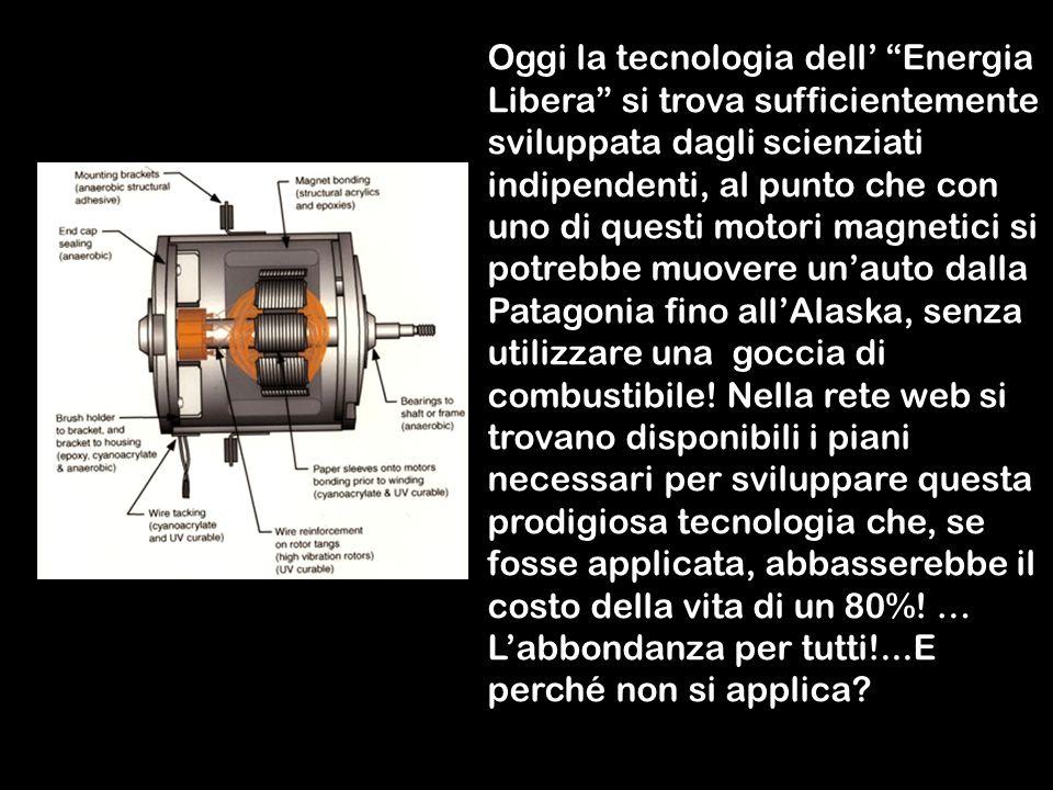 Altro ancora: sai che più di 100 anni fa un geniale scienziato Nikola Tesla trovò il modo di far muovere un motore (o una turbina ecc.) con l Energia libera che non usa né acqua né idrogeno come fonte dimpulsi ma solamente dei magneti