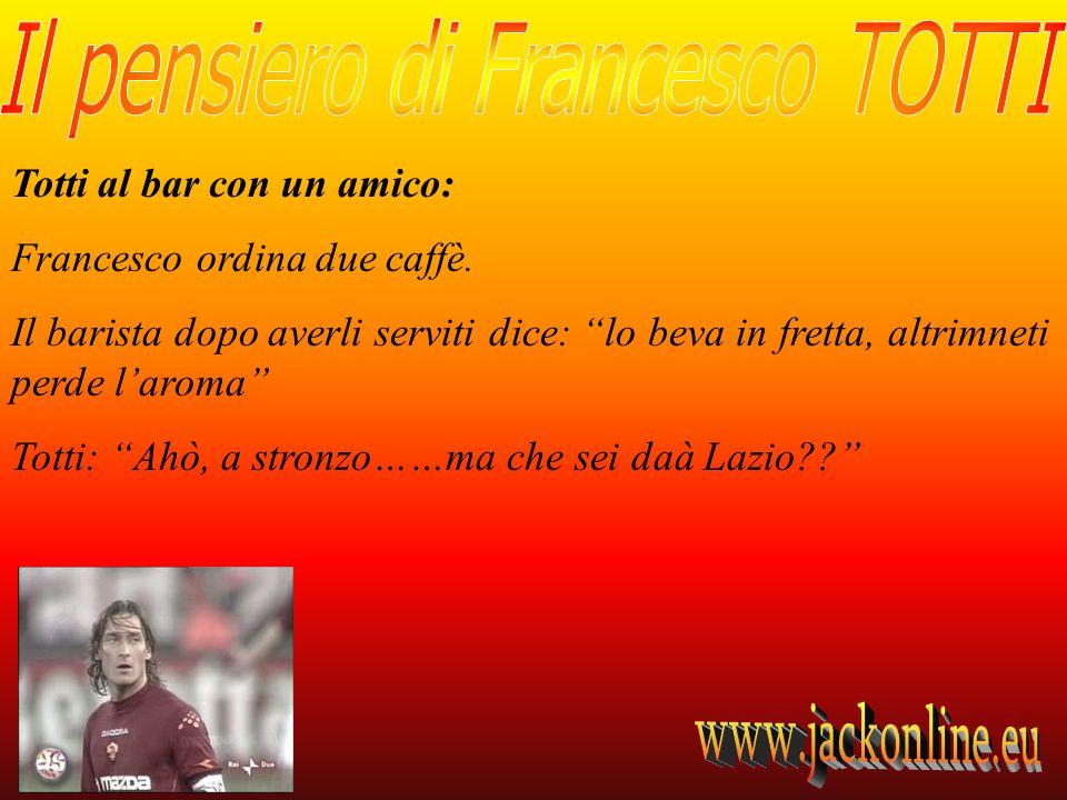 Totti al bar con un amico: Francesco ordina due caffè. Il barista dopo averli serviti dice: lo beva in fretta, altrimneti perde laroma Totti: Ahò, a s