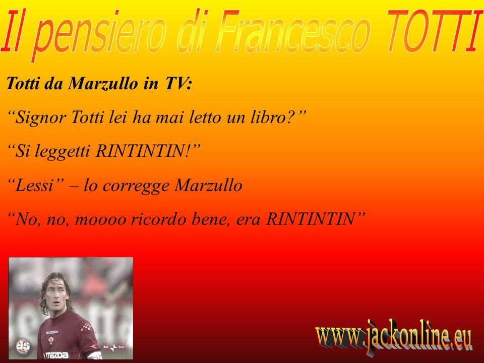 Totti da Marzullo in TV: Signor Totti lei ha mai letto un libro? Si leggetti RINTINTIN! Lessi – lo corregge Marzullo No, no, moooo ricordo bene, era R