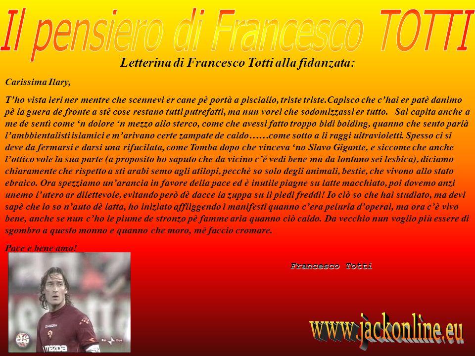 Letterina di Francesco Totti alla fidanzata: Carissima Ilary, Tho vista ieri ner mentre che scennevi er cane pè portà a pisciallo, triste triste.Capis