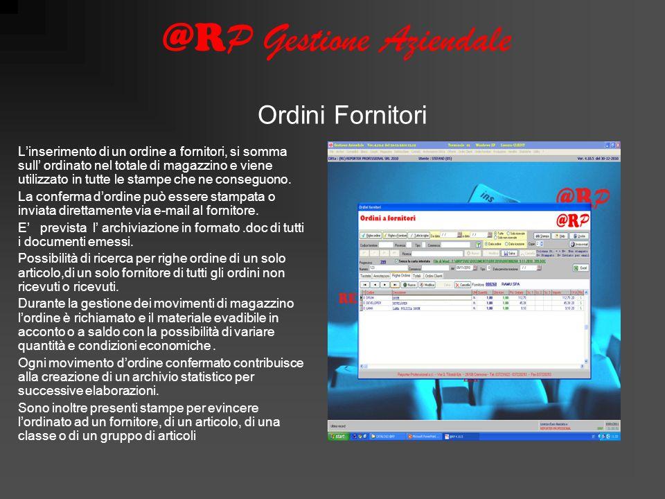 @R P Gestione Aziendale Linserimento di un ordine a fornitori, si somma sull ordinato nel totale di magazzino e viene utilizzato in tutte le stampe che ne conseguono.