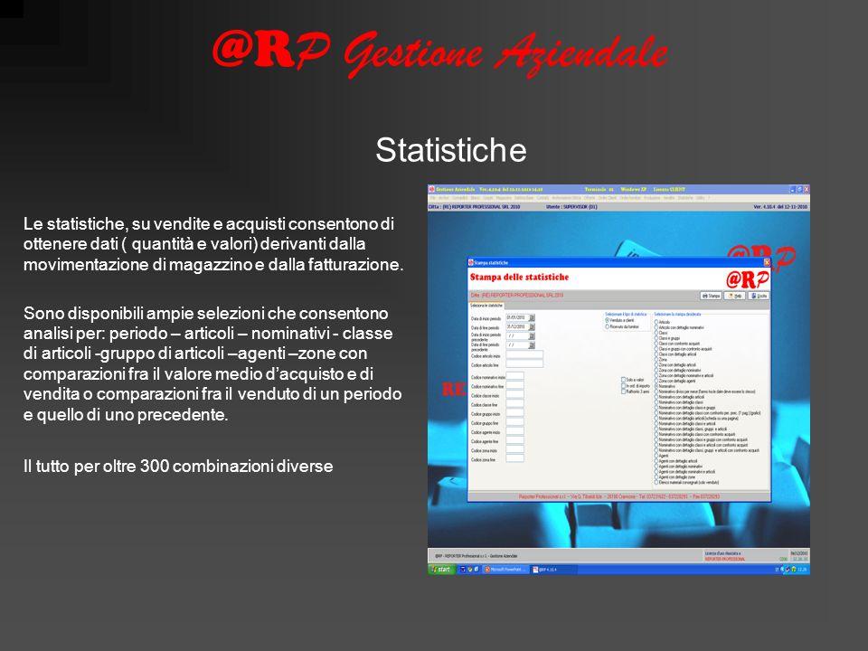 @R P Gestione Aziendale Le statistiche, su vendite e acquisti consentono di ottenere dati ( quantità e valori) derivanti dalla movimentazione di magazzino e dalla fatturazione.