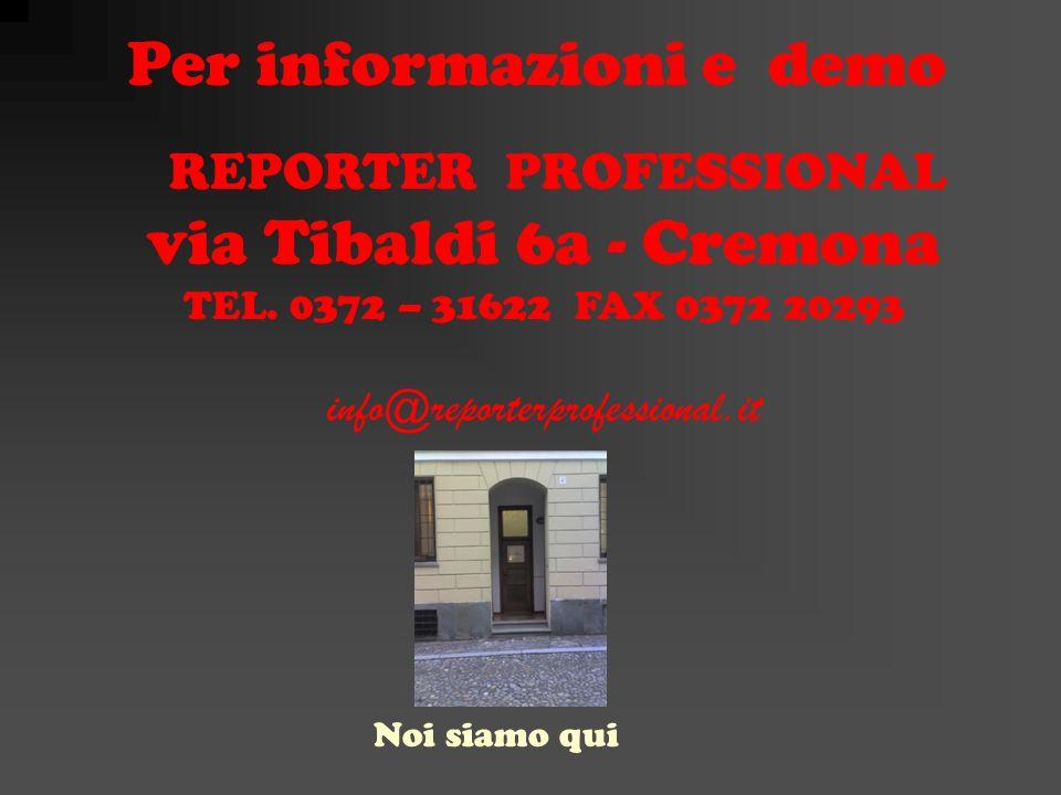 Per informazioni e demo REPORTER PROFESSIONAL via Tibaldi 6a - Cremona TEL.