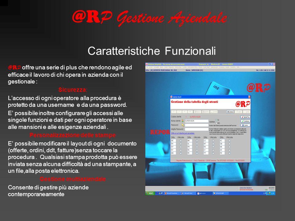 @R P Gestione Aziendale @R P offre una serie di plus che rendono agile ed efficace il lavoro di chi opera in azienda con il gestionale : Sicurezza: Laccesso di ogni operatore alla procedura è protetto da una username e da una password.