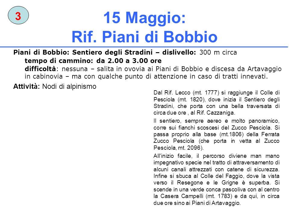 15 Maggio: Rif. Piani di Bobbio Dal Rif. Lecco (mt. 1777) si raggiunge il Colle di Pesciola (mt. 1820), dove inizia il Sentiero degli Stradini, che po