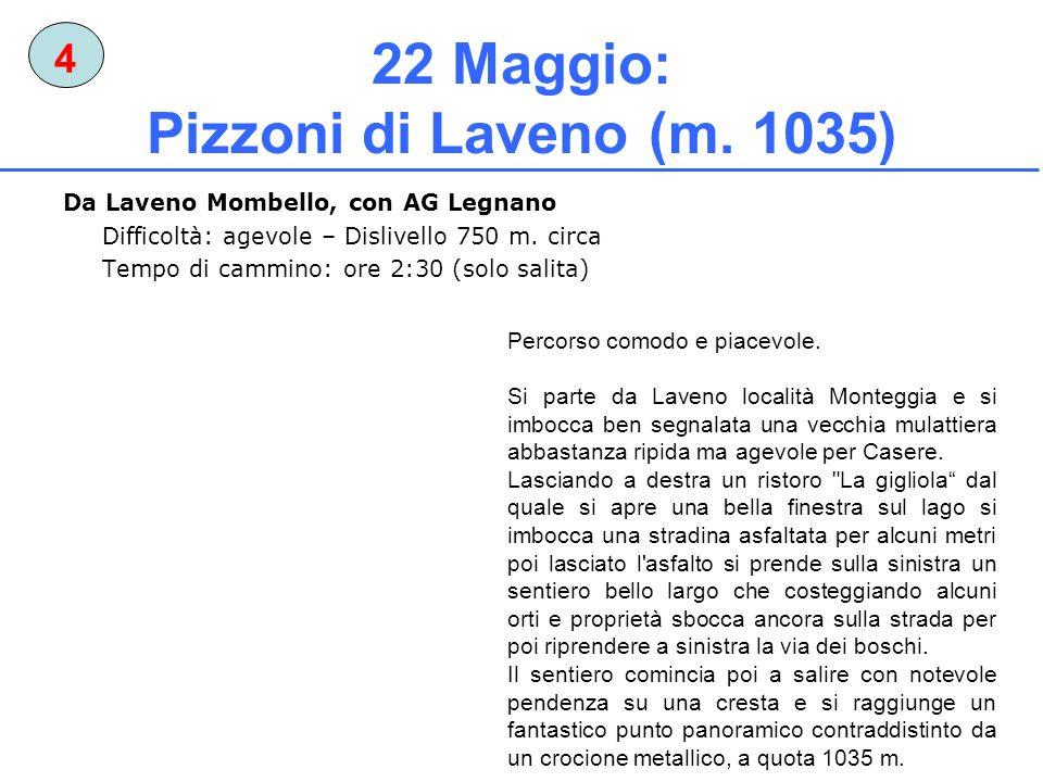 22 Maggio: Pizzoni di Laveno (m. 1035) Da Laveno Mombello, con AG Legnano Difficoltà: agevole – Dislivello 750 m. circa Tempo di cammino: ore 2:30 (so