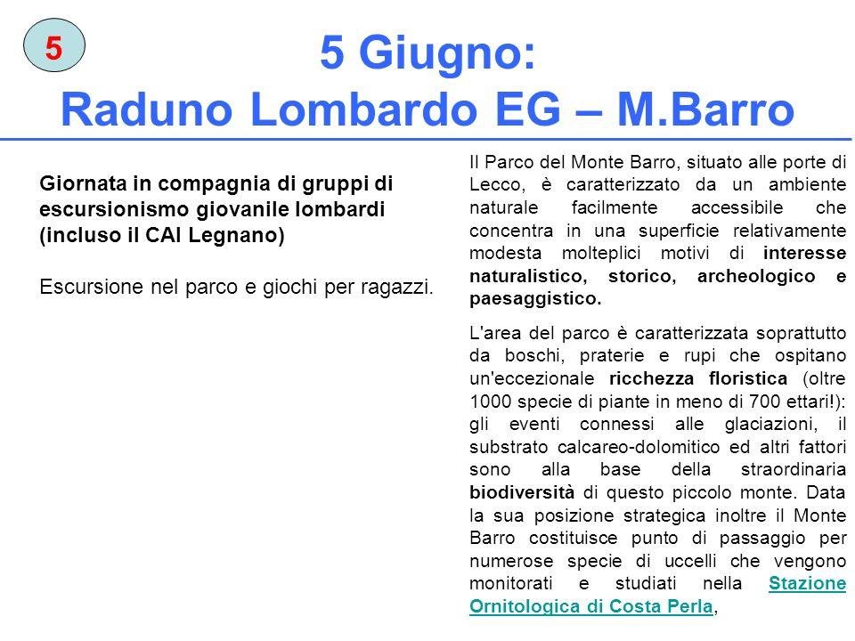 5 Giugno: Raduno Lombardo EG – M.Barro 5 Il Parco del Monte Barro, situato alle porte di Lecco, è caratterizzato da un ambiente naturale facilmente ac