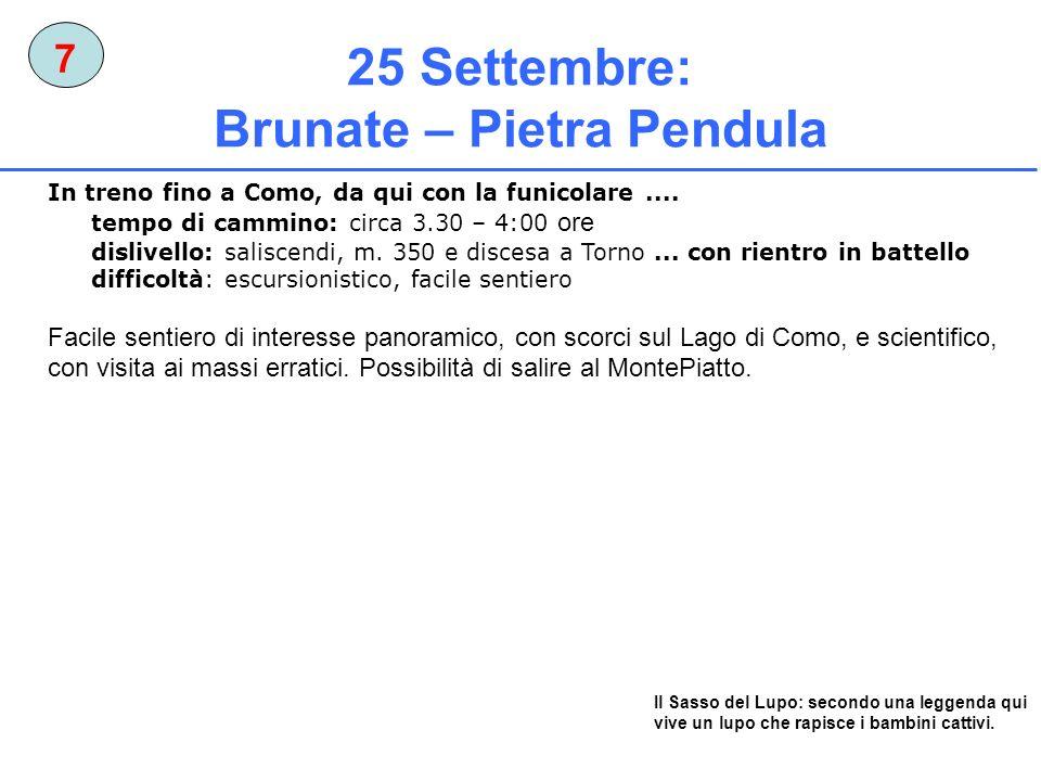 25 Settembre: Brunate – Pietra Pendula 7 In treno fino a Como, da qui con la funicolare.... tempo di cammino: circa 3.30 – 4:00 ore dislivello: salisc