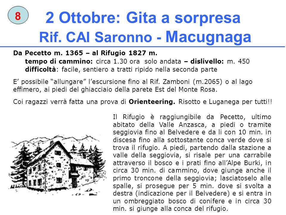 2 Ottobre: Gita a sorpresa Rif. CAI Saronno - Macugnaga 8 Il Rifugio è raggiungibile da Pecetto, ultimo abitato della Valle Anzasca, a piedi o tramite
