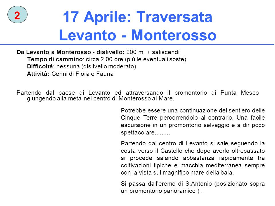 17 Aprile: Traversata Levanto - Monterosso Da Levanto a Monterosso - dislivello: 200 m. + saliscendi Tempo di cammino: circa 2,00 ore (più le eventual