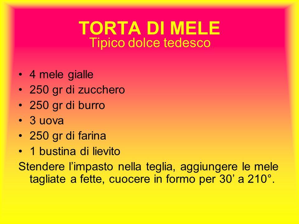 TORTA DI MELE Tipico dolce tedesco 4 mele gialle 250 gr di zucchero 250 gr di burro 3 uova 250 gr di farina 1 bustina di lievito Stendere limpasto nella teglia, aggiungere le mele tagliate a fette, cuocere in formo per 30 a 210°.