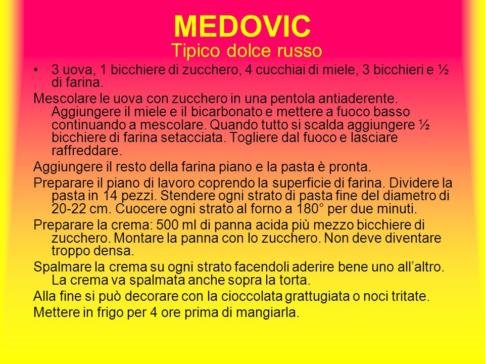 MEDOVIC Tipico dolce russo 3 uova, 1 bicchiere di zucchero, 4 cucchiai di miele, 3 bicchieri e ½ di farina.
