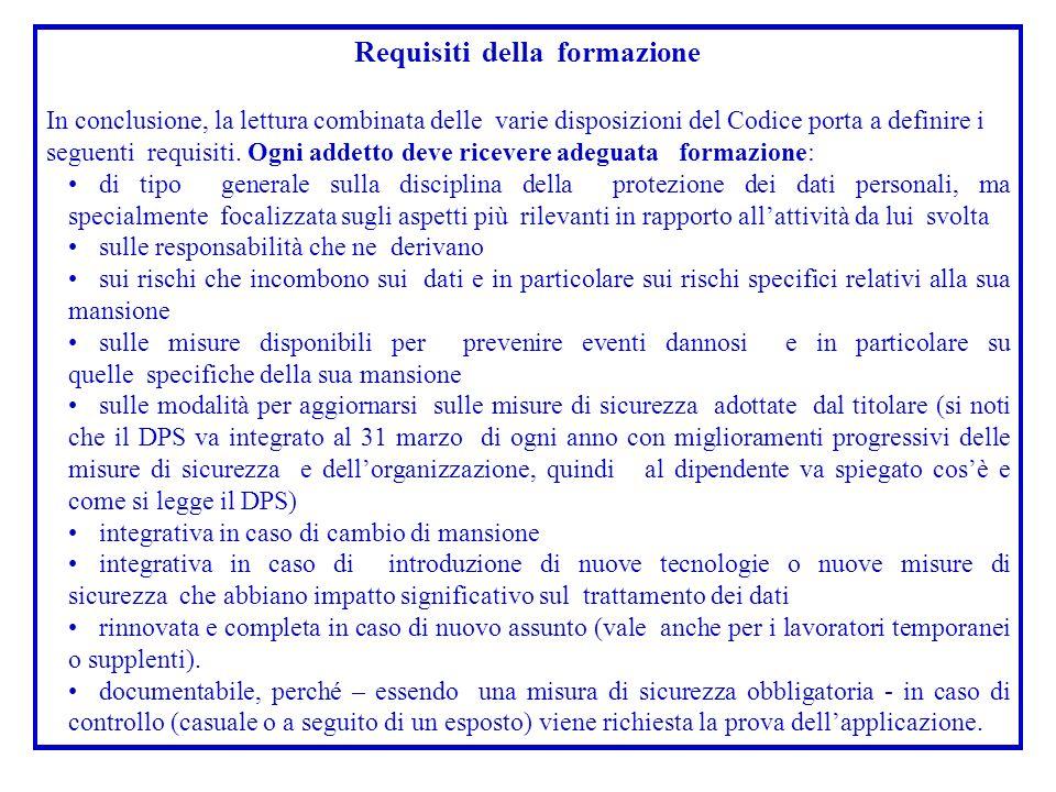 Requisiti della formazione In conclusione, la lettura combinata delle varie disposizioni del Codice porta a definire i seguenti requisiti. Ogni addett