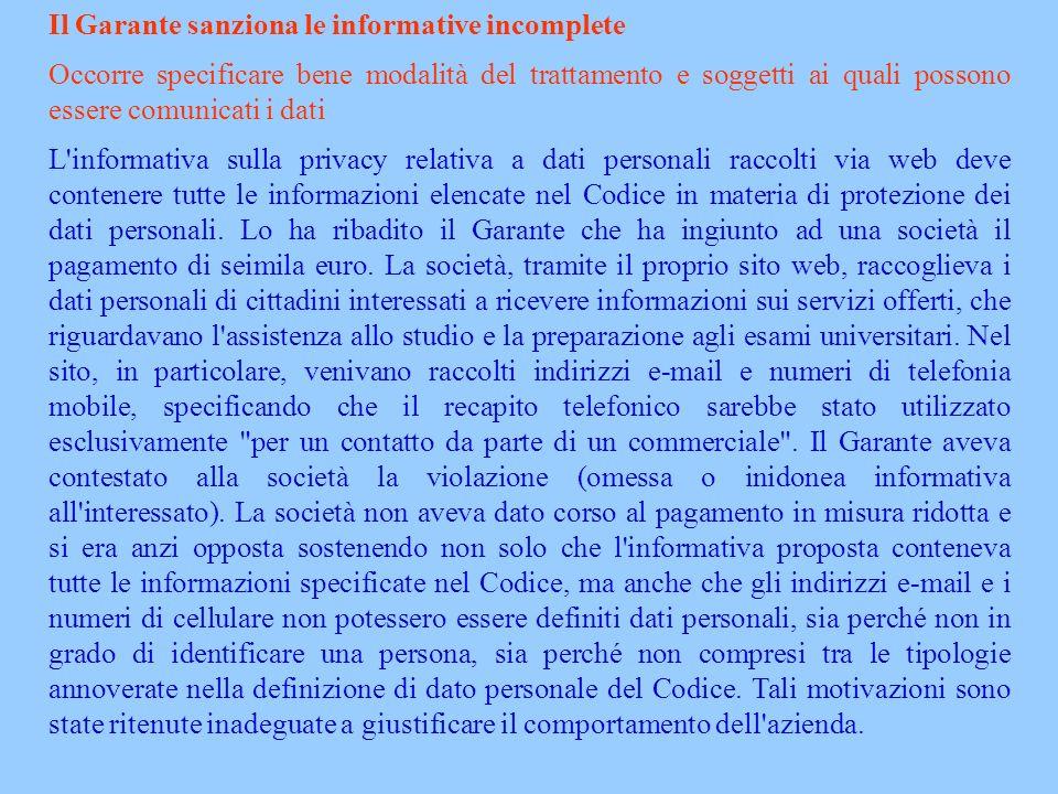Il Garante sanziona le informative incomplete Occorre specificare bene modalità del trattamento e soggetti ai quali possono essere comunicati i dati L