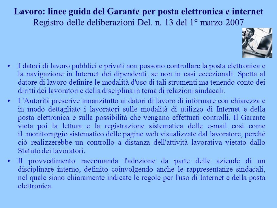 Lavoro: linee guida del Garante per posta elettronica e internet Registro delle deliberazioni Del. n. 13 del 1° marzo 2007 I datori di lavoro pubblici