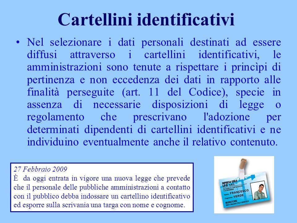 Cartellini identificativi Nel selezionare i dati personali destinati ad essere diffusi attraverso i cartellini identificativi, le amministrazioni sono