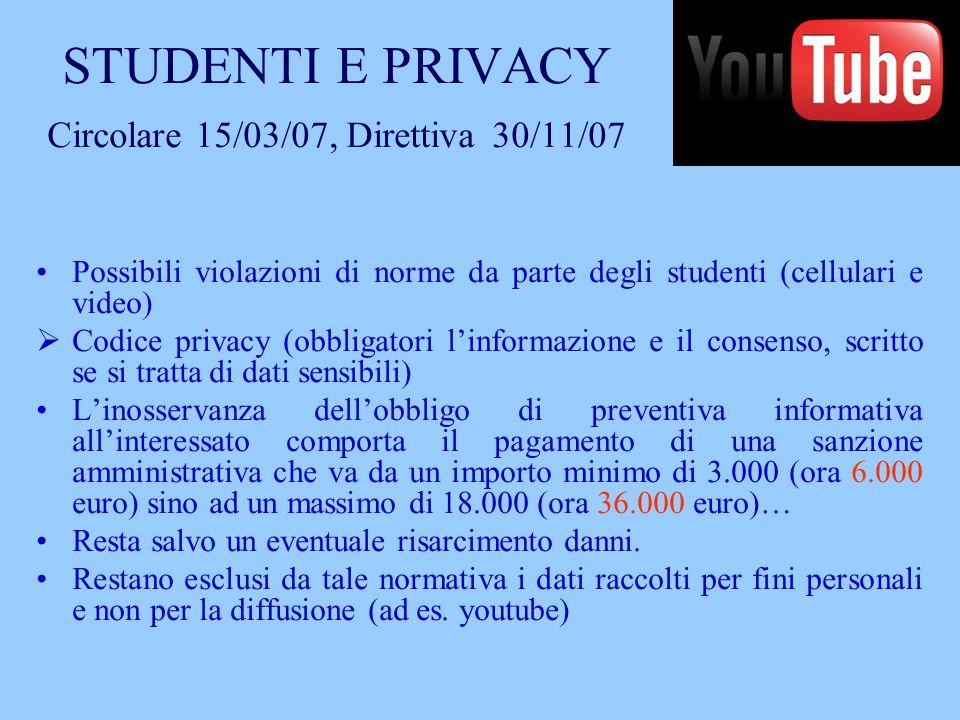 STUDENTI E PRIVACY Circolare 15/03/07, Direttiva 30/11/07 Possibili violazioni di norme da parte degli studenti (cellulari e video) Codice privacy (ob