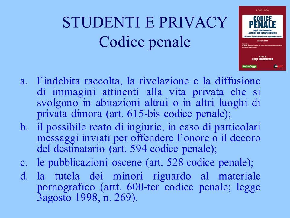 STUDENTI E PRIVACY Codice penale a.lindebita raccolta, la rivelazione e la diffusione di immagini attinenti alla vita privata che si svolgono in abita