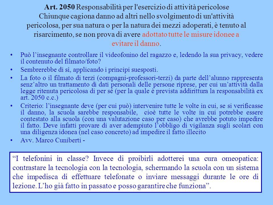 Art. 2050 Responsabilità per l'esercizio di attività pericolose Chiunque cagiona danno ad altri nello svolgimento di un'attività pericolosa, per sua n