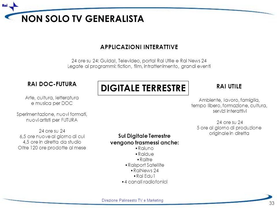 Direzione Palinsesto TV e Marketing 33 NON SOLO TV GENERALISTA DIGITALE TERRESTRE RAI DOC-FUTURA Arte, cultura, letteratura e musica per DOC Speriment