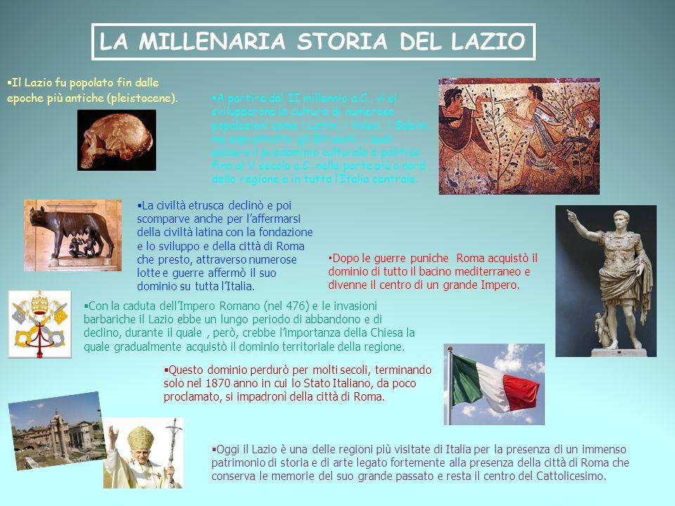 LA MILLENARIA STORIA DEL LAZIO A partire dal II millennio a.C., vi si svilupparono le culture di numerose popolazioni come i Latini, i Volsci, i Sabin