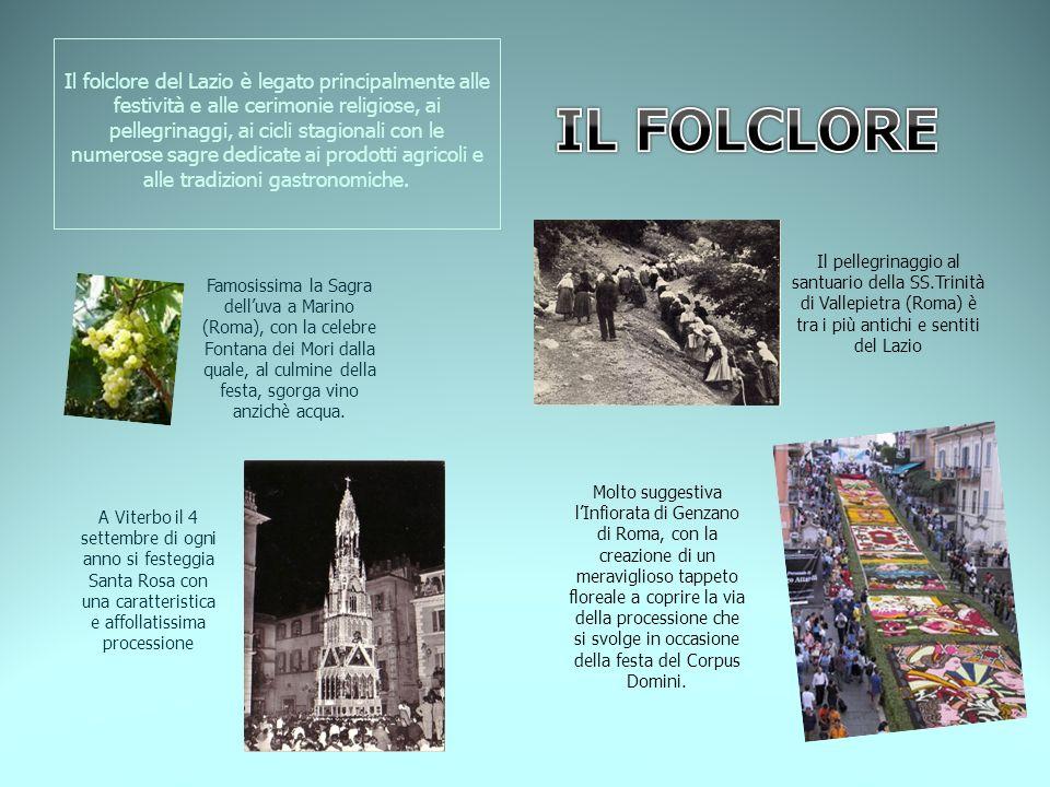 Il folclore del Lazio è legato principalmente alle festività e alle cerimonie religiose, ai pellegrinaggi, ai cicli stagionali con le numerose sagre d