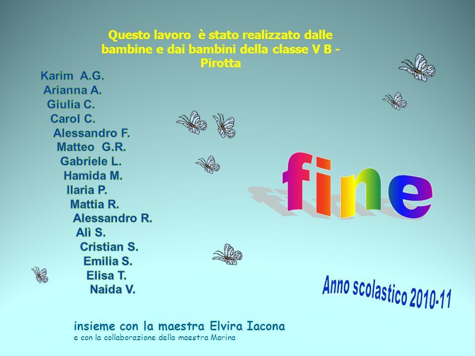 Questo lavoro è stato realizzato dalle bambine e dai bambini della classe V B - Pirotta insieme con la maestra Elvira Iacona e con la collaborazione d