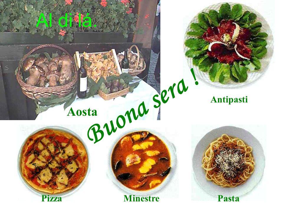 B u o n a s e r a ! Aosta Antipasti PizzaMinestrePasta Al di lá.