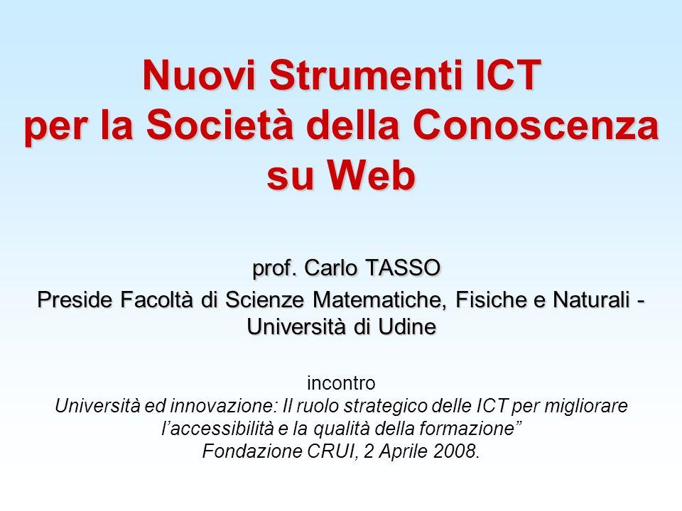 Nuovi Strumenti ICT per la Società della Conoscenza su Web prof. Carlo TASSO Preside Facoltà di Scienze Matematiche, Fisiche e Naturali - Università d