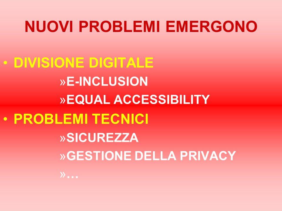 NUOVI PROBLEMI EMERGONO DIVISIONE DIGITALE »E-INCLUSION »EQUAL ACCESSIBILITY PROBLEMI TECNICI »SICUREZZA »GESTIONE DELLA PRIVACY »…