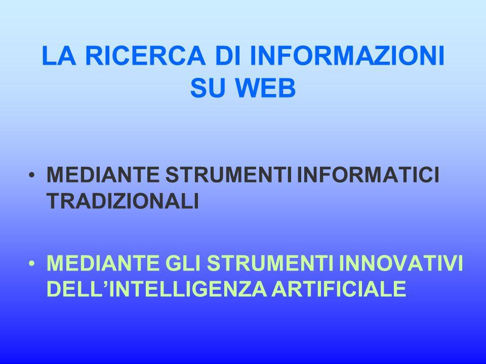 LA RICERCA DI INFORMAZIONI SU WEB MEDIANTE STRUMENTI INFORMATICI TRADIZIONALI MEDIANTE GLI STRUMENTI INNOVATIVI DELLINTELLIGENZA ARTIFICIALE