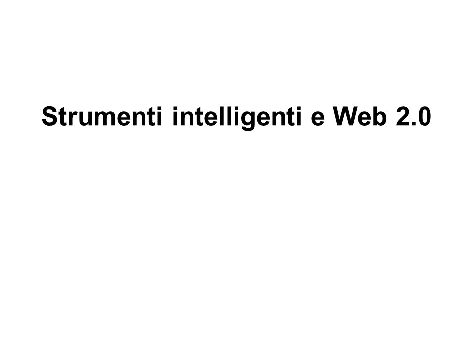 Strumenti intelligenti e Web 2.0