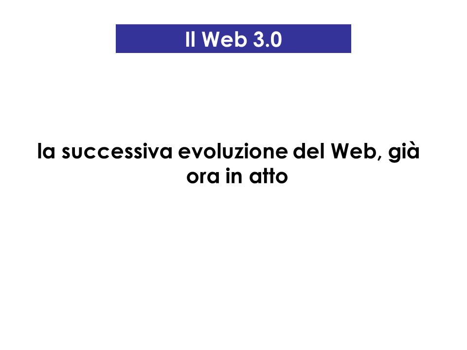 Il Web 3.0 la successiva evoluzione del Web, già ora in atto